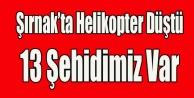ŞIRNAK#039;TA HELİKOPTER DÜŞTÜ 13 ŞEHİDİMİZ VAR