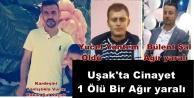 UŞAK#039;TA CİNAYET 1 ÖLÜ 1 AĞIR YARALI