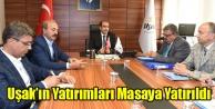 UŞAK#039;IN YATIRIMLARI MASAYA YATIRILDI