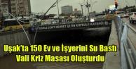 UŞAK#039;TA 150 EV VE İŞ YERİNİ SU BASTI