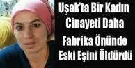 UŞAK#039;TA DÜNYACA ÜNLÜ FABRİKA ÖNÜNDE CİNAYET