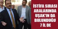 İSTİFA SIRASI ARALARINDA UŞAK#039;IN DA BULUNDUĞU 7 İL DE