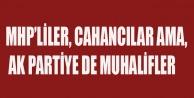 MHPLİLER, CAHANCILAR AMA AK PARTİYE DE MUHALİFLER
