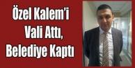VALİ#039;NİN ATTIĞI ÖZEL KALEMİ CAHAN KAPTI