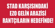 STAD KARŞISINDAKİ EZO GELİN ARAZİSİ RANTÇILARIN HEDEFİNDE!