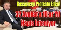 BAŞSAVCIYI PROTESTO EDEN 32 AVUKAT#039;A 10 AR YIL İSTENİYOR
