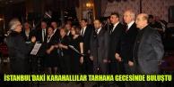 İSTANBULDAKİ KARAHALLILAR TARHANA GECESİNDE BULUŞTU