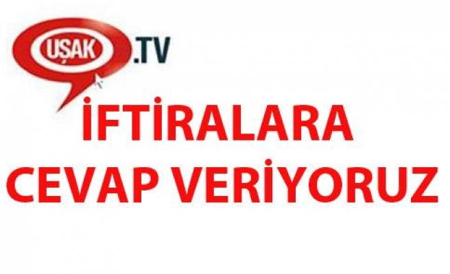 UŞAK TV DEN İFTİRALARA CEVAP