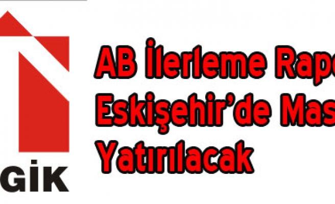 AB İlerleme Raporu Eskişehir'de Masaya Yatırılacak