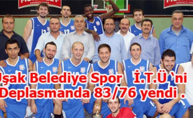 Uşak Belediye Spor   İ.T.Ü 'ni deplasmanda 83/76 yendi .