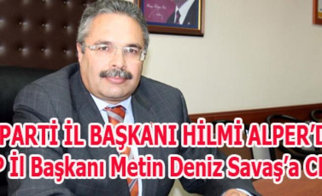 ALPER'DEN MHP İl Başkanı Metin Deniz Savaş'a CEVAP