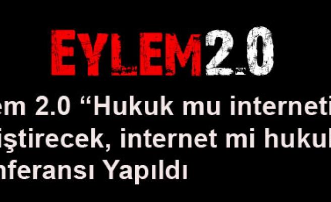 """Eylem 2.0 """"Hukuk mu interneti değiştirecek internet mi hukuku"""" Konferansı Yapıldı"""