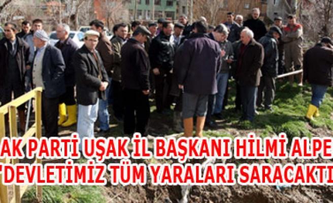 AK PARTİ UŞAK İL BAŞKANI HİLMİ ALPER ''DEVLETİMİZ TÜM YARALARI SARACAKTIR''