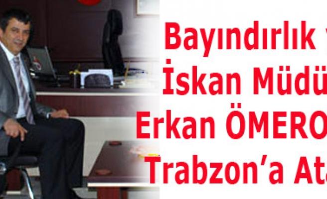 Bayındırlık ve İskan Müdür Erkan ÖMEROĞLU Trabzon'a Atandı