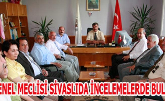 İL GENEL MECLİSİ SİVASLIDA İNCELEMELERDE BULUNDU