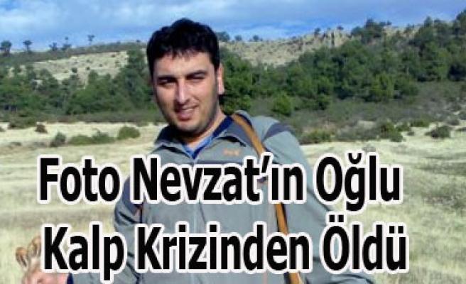 Foto Nevzat'ın Oğlu Kalp Krizinden Öldü
