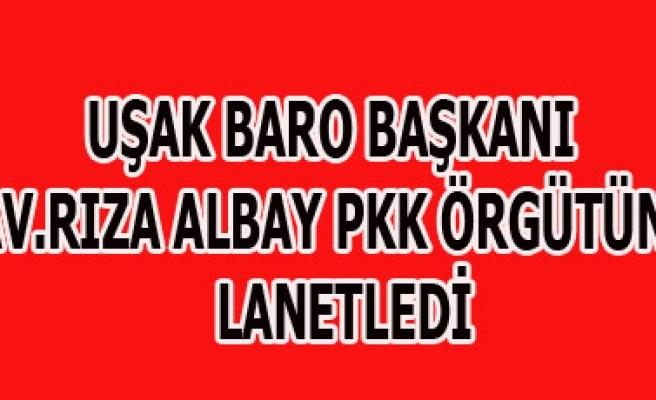 UŞAK BARO BAŞKANI AV.RIZA ALBAY PKK ÖRGÜTÜNÜ LANETLEDİ