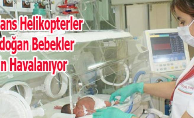Ambulans Helikopterler Yenidoğan Bebekler İçin Havalanıyor