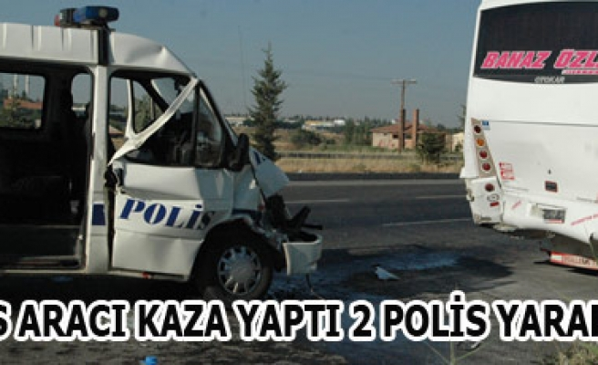 POLİS ARACI KAZA YAPTI 2 POLİS YARALANDI