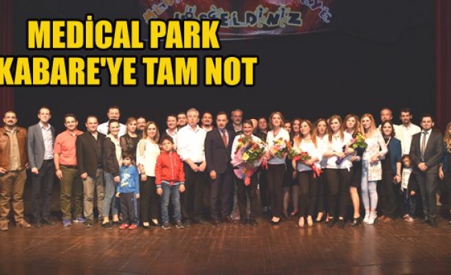 MEDİCAL PARK KABARE'YE TAM NOT