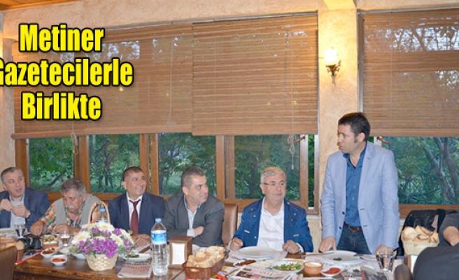 METİNER GAZETECİLERLE BİRLİKTE