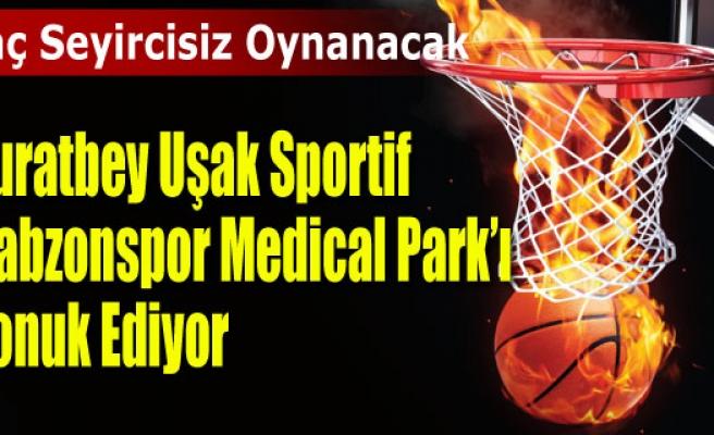 Muratbey Uşak Sportif'in konuğu Trabzonspor Medical Park