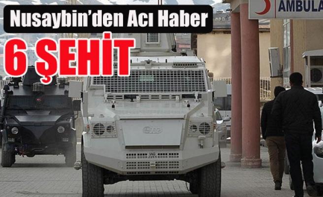 NUSAYBİN'DEN ACI HABER 6 ŞEHİT
