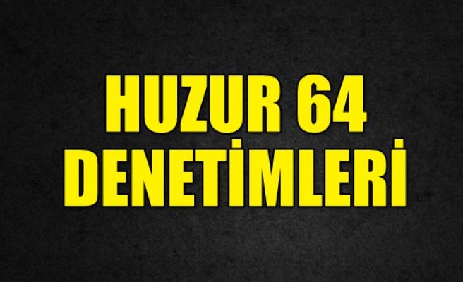 HUZUR 64 DENETİMLERİ