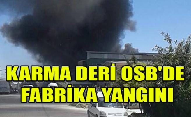 KARMA DERİ OSB'DE FABRİKA YANGINI