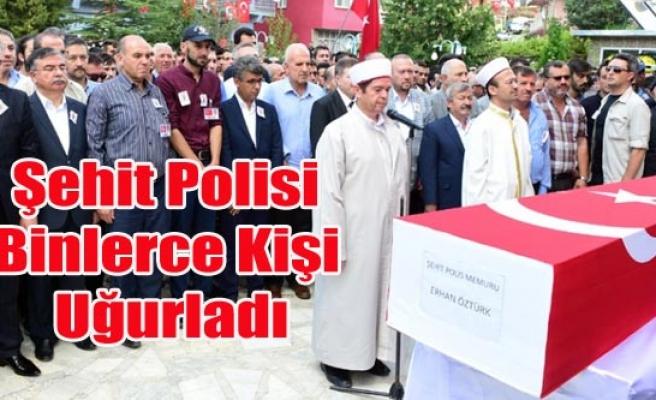 BANAZ ŞEHİT POLİS ERHAN ÖZTÜRK'Ü UĞURLADI