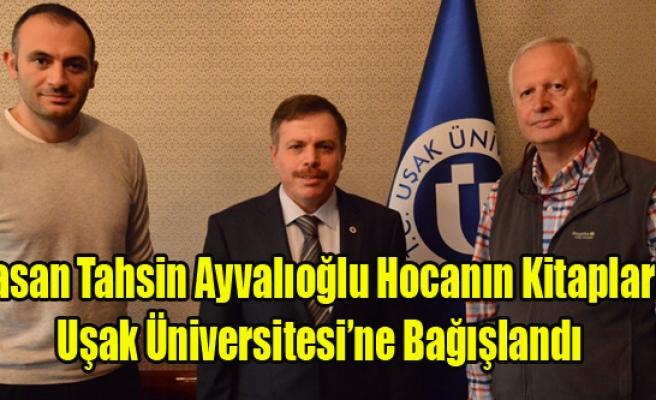 Hasan Tahsin Ayvalıoğlu Hocanın Kitapları Uşak Üniversitesi'ne Bağışlandı