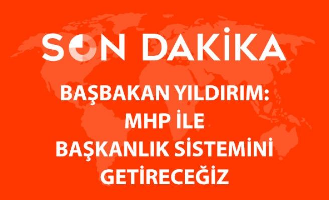 Başbakan Yıldırım: MHP ile Anayasa Değişikliğini Yapacağız