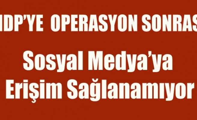 HDP'YE TERÖR OPERASYONU SONRASI SOSYAL MEDYAYA ERİŞİM YOK
