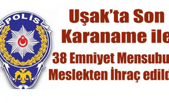 UŞAK'TA 38 POLİS İHRAÇ EDİLDİ