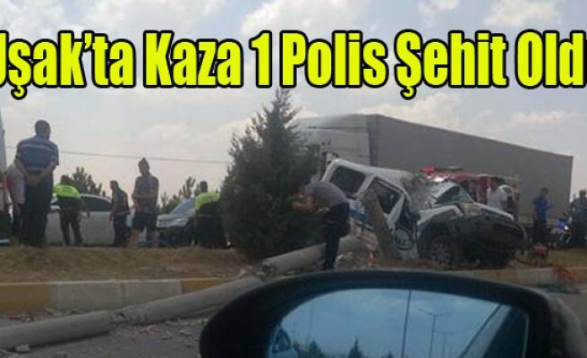 UŞAK'TA KAZA 1 POLİS ŞEHİT OLDU