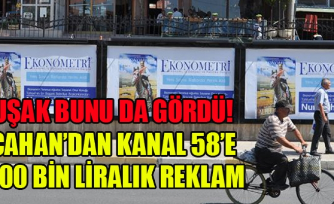 UŞAK BELEDİYESİNDEN KANAL 58'E PARA POMPALAMAYA DEVAM
