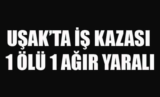 UŞAK'TA İNŞAAT'TA İŞ KAZASI 1 ÖLÜ 1 AĞIR YARALI