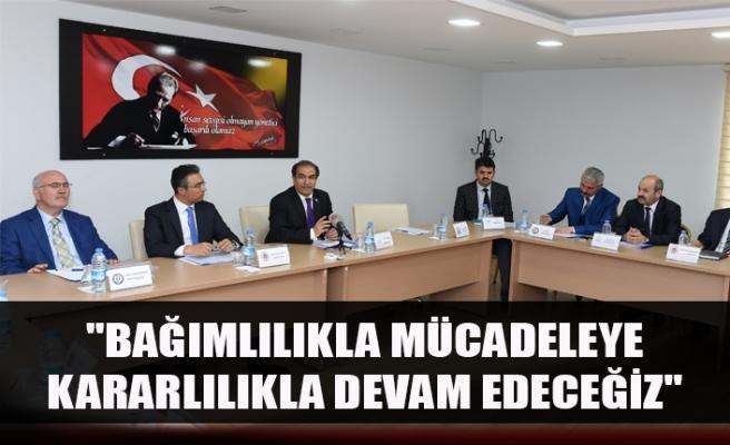 """""""BAĞIMLILIKLA MÜCADELEYE KARARLILIKLA DEVAM EDECEĞİZ"""""""