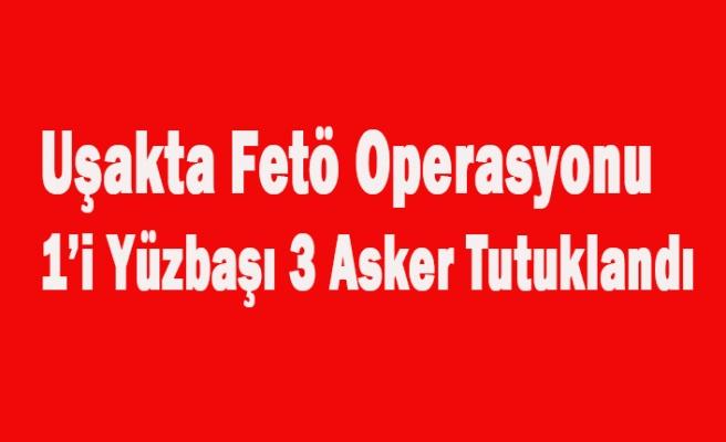 UŞAK'TA Kİ FETÖ OPERASYONUNDA 1'İ YÜZBAŞI 3 ASKER TUTUKLANDI