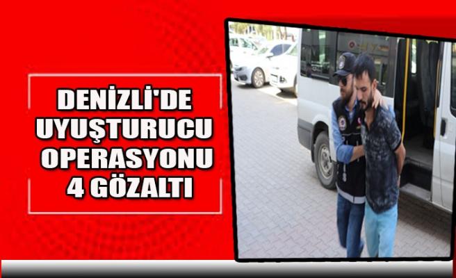 DENİZLİ'DE UYUŞTURUCU OPERASYONU 4 GÖZALTI