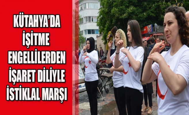 KÜTAHYA'DA İŞİTME ENGELLİLERDEN İŞARET DİLİYLE İSTİKLAL MARŞI