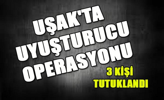 UŞAK'TA UYUŞTURUCU OPERASYONU 3 KİŞİ TUTUKLANDI