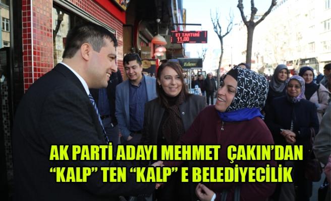 """AK PARTİ ADAYI ÇAKIN'DAN """"KALP"""" TEN """"KALP"""" E BELEDİYECİLİK VAADİ"""