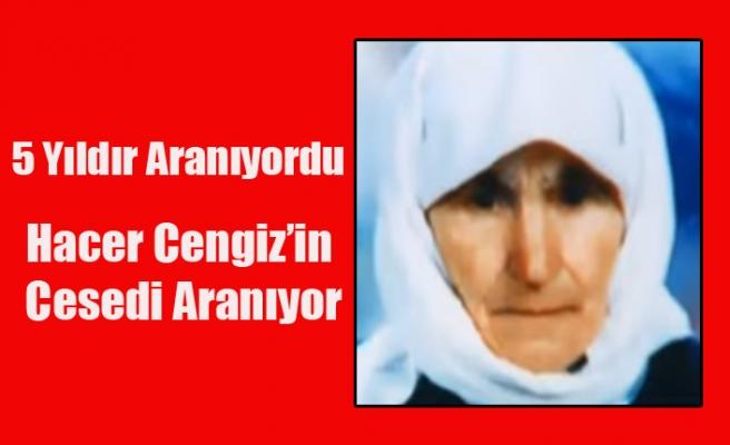 5 YILDIR KAYIP OLAN HACER CENGİZ'İN CESEDİ ARANIYOR!