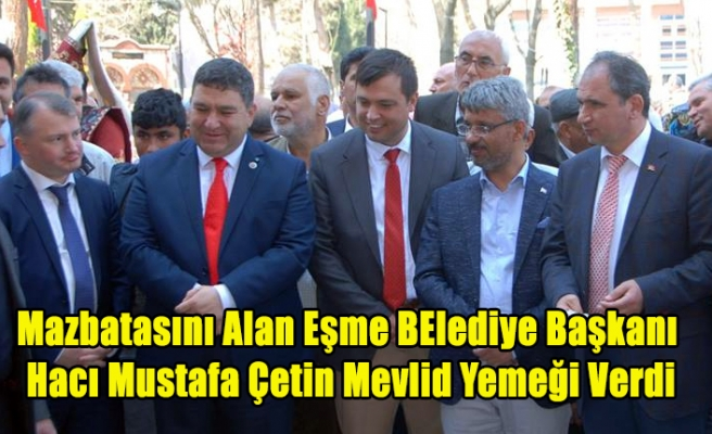 Mazbatasını Alan Eşme Belediye Başkanı Hacı Mustafa Çetin Mevlid Yemeği ile Görevine Başladı