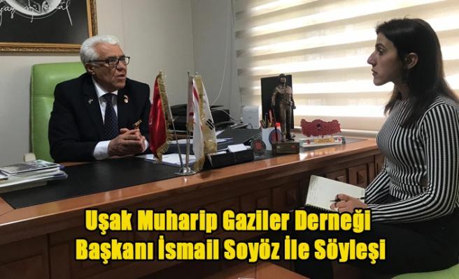 Uşak Muharip Gaziler Derneği Başkanı İsmail Soyöz İle Söyleşi