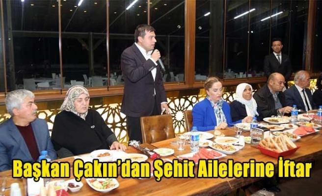 Başkan Çakın'dan Şehit Ailelerine İftar