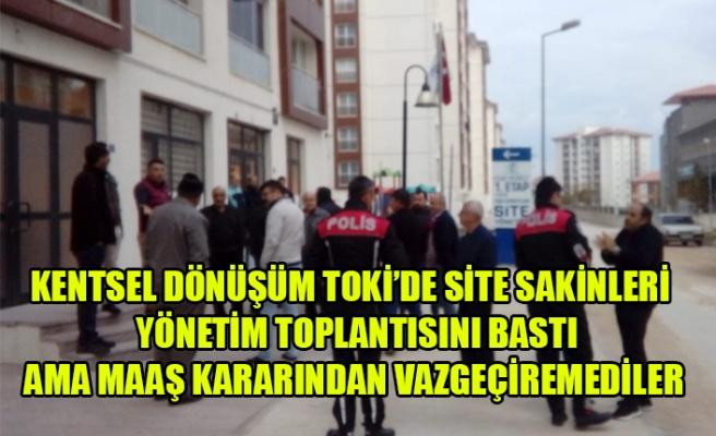 KENTSEL DÖNÜŞÜM TOKİ'DE SİTE SAKİNLERİ  YÖNETİM TOPLANTISINI BASTI
