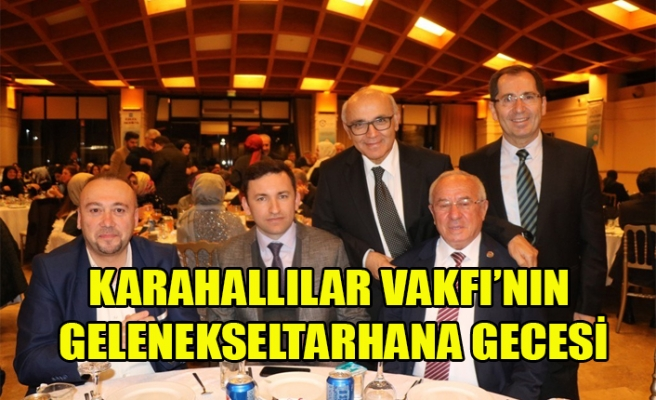 KARAHALLILAR VAKFI'NIN  GELENEKSELTARHANA GECESİ