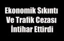 EKONOMİK SIKINTI VE TRAFİK CEZASI İNTİHAR ETTİRDİ